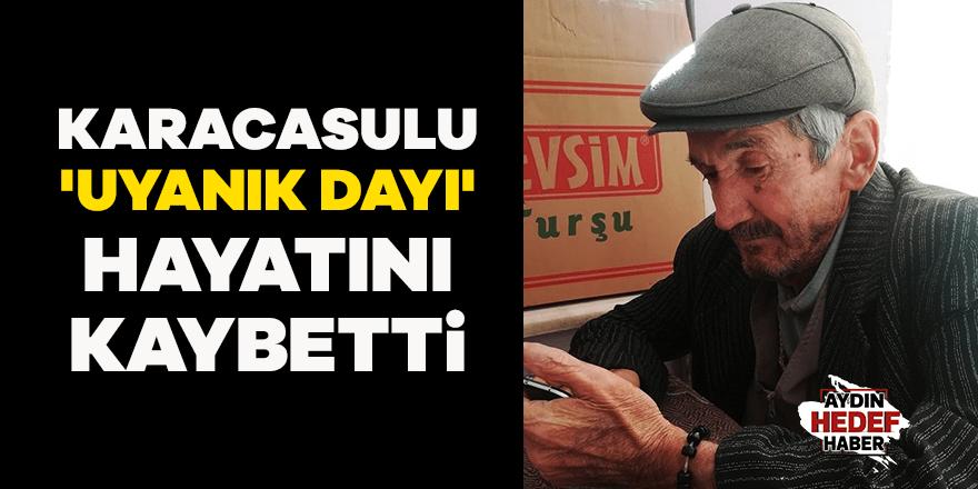 Karacasulu 'Uyanık dayı' hayatını kaybetti