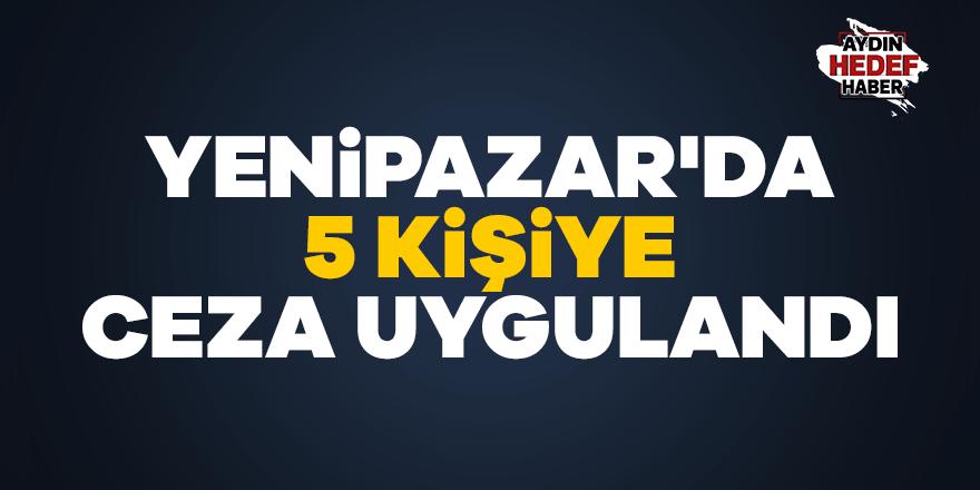 Yenipazar'da 5 Kişiye ceza uygulandı
