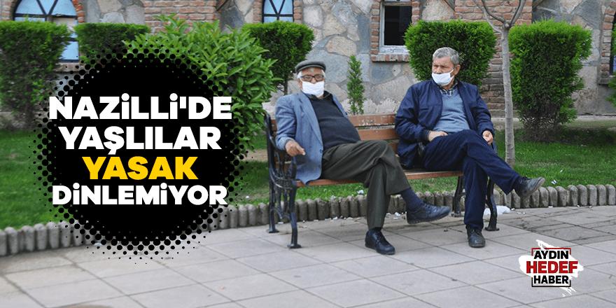 Nazilli'de yaşlılar yasak dinlemiyor