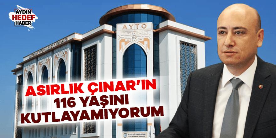 Asırlık Çınar'ın 116 yaşını kutlayamıyorum