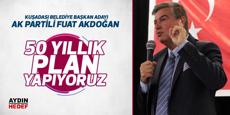 """Akdoğan """"50 yıllık plan yapıyoruz"""""""