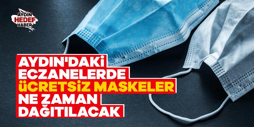 Aydın'daki eczanelerde ücretsiz maskeler ne zaman dağıtılacak