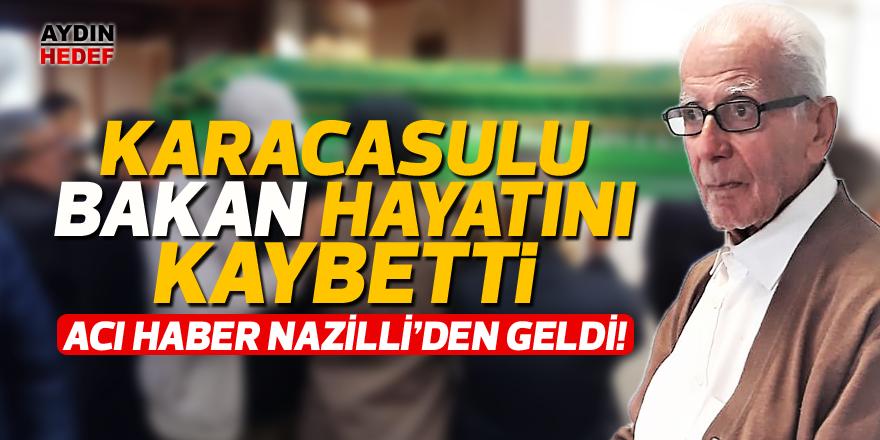 Karacasulu Bakan hayatını kaybetti