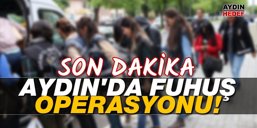 Aydın'da fuhuş operasyonu!