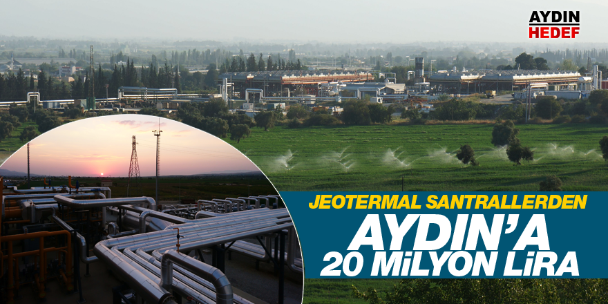 Jeotermal santrallerden Aydın'a 20 milyon lira