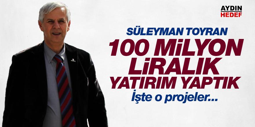 """Toyran; """"100 milyon liralık yatırım yaptık"""""""