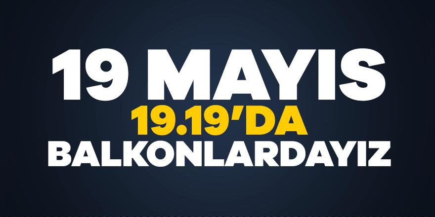19 Mayıs'ta balkonlardayız