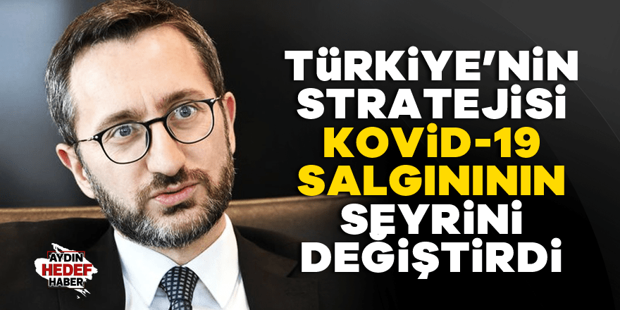 İletişim Başkanı Altun, 'Türkiye'nin stratejisi Kovid-19 salgınının seyrini değiştirdi'