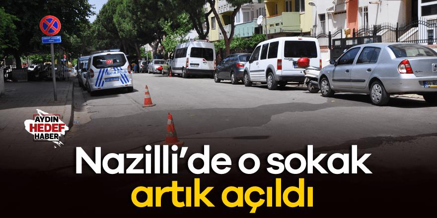 Nazilli'de o sokak artık açıldı