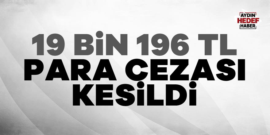 Denetimlerde 19 bin 196 TL para cezası kesildi