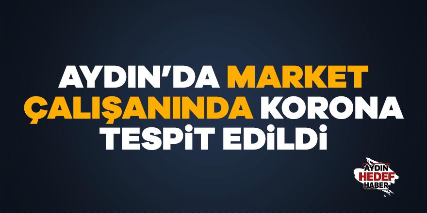 Aydın'da market çalışanında korona tespit edildi