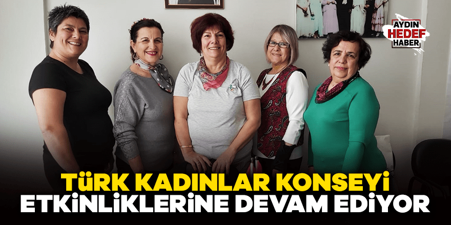 Türk Kadınlar Konseyi etkinliklerine devam ediyor