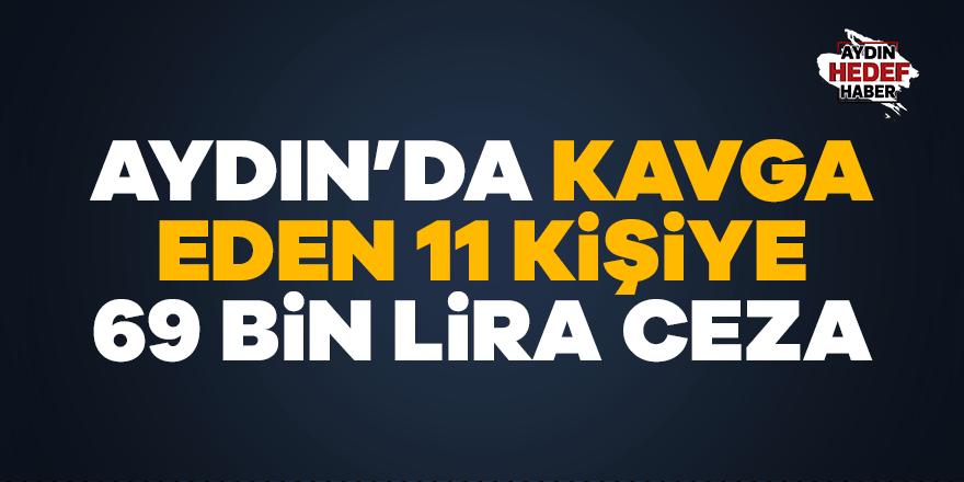 Aydın'da kavgaya karışan 11 kişiye 69 bin 300 lira para cezası