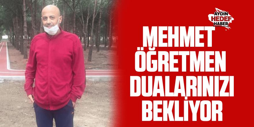 Mehmet Öğretmen dualarınızı bekliyor