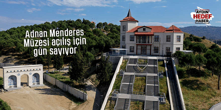 Adnan Menderes Müzesi açılış için gün sayıyor