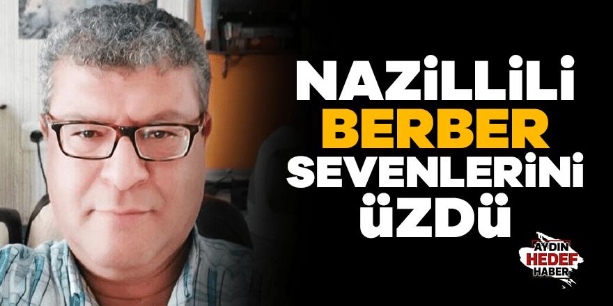 Nazilli'nin 45 yıllık berberi sevenlerini üzdü