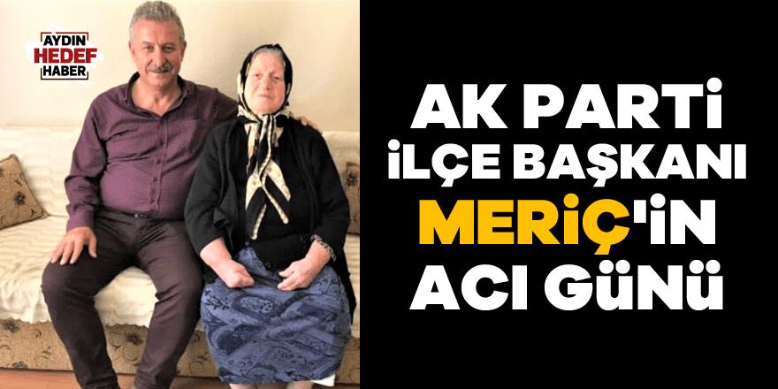 AK Parti İlçe Başkanı Meriç'in acı günü