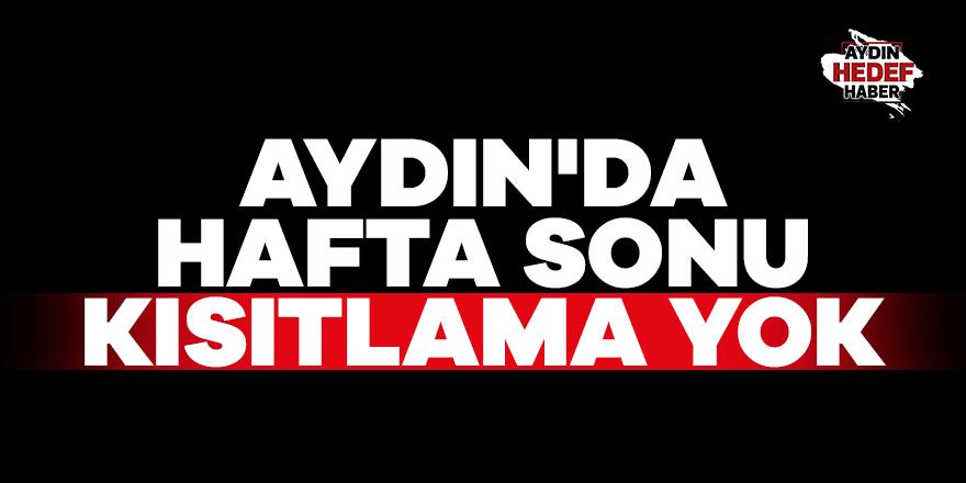 Aydın'da hafta sonu kısıtlama yok