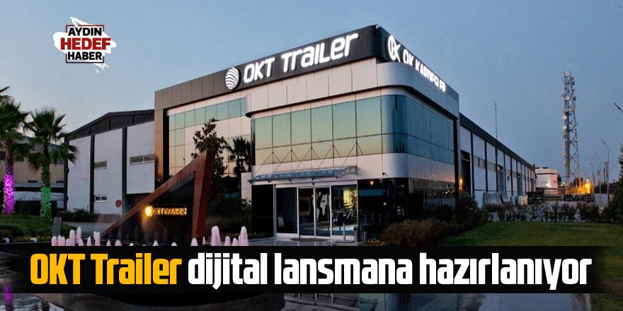 Okt Trailer dijital lansmana hazırlanıyor