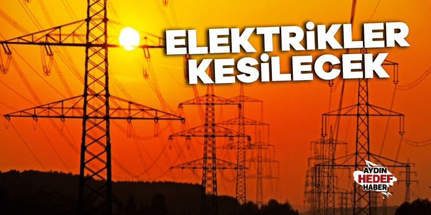 Efeler'de elektrikler kesilecek