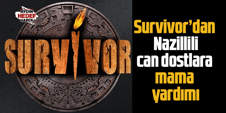 Survivor'dan Nazillili can dostlara mama yardımı