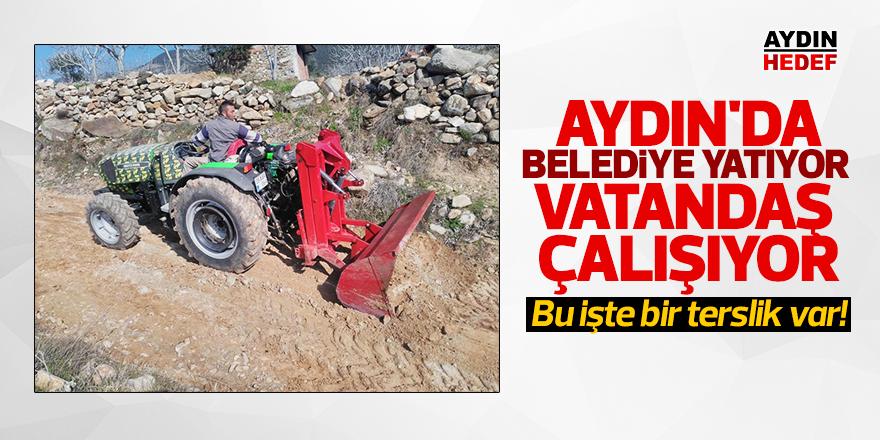 Aydın'da belediye yatıyor vatandaş çalışıyor