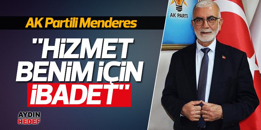 "AK Partili Menderes: ""Hizmet benim için ibadet"""