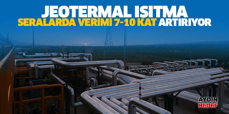 Jeotermal ısıtma, seralarda verimi 7-10 kat artırıyor