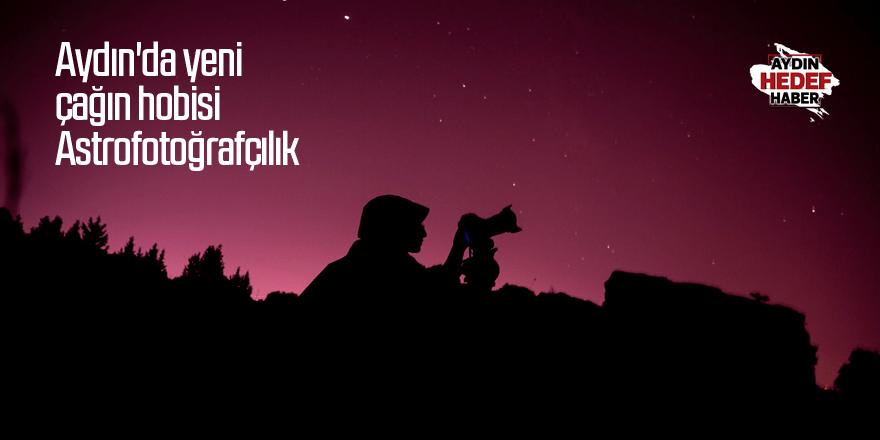 Aydın'da yeni çağın hobisi Astrofotoğrafçılık