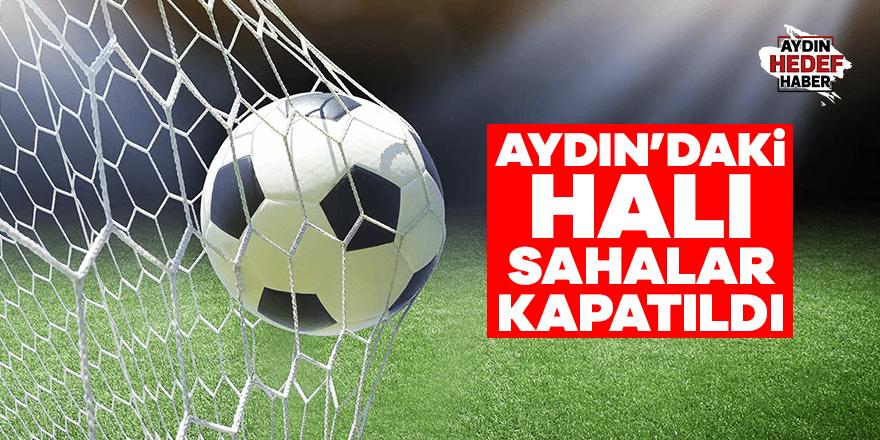 Aydın'daki halı sahalar kapatıldı