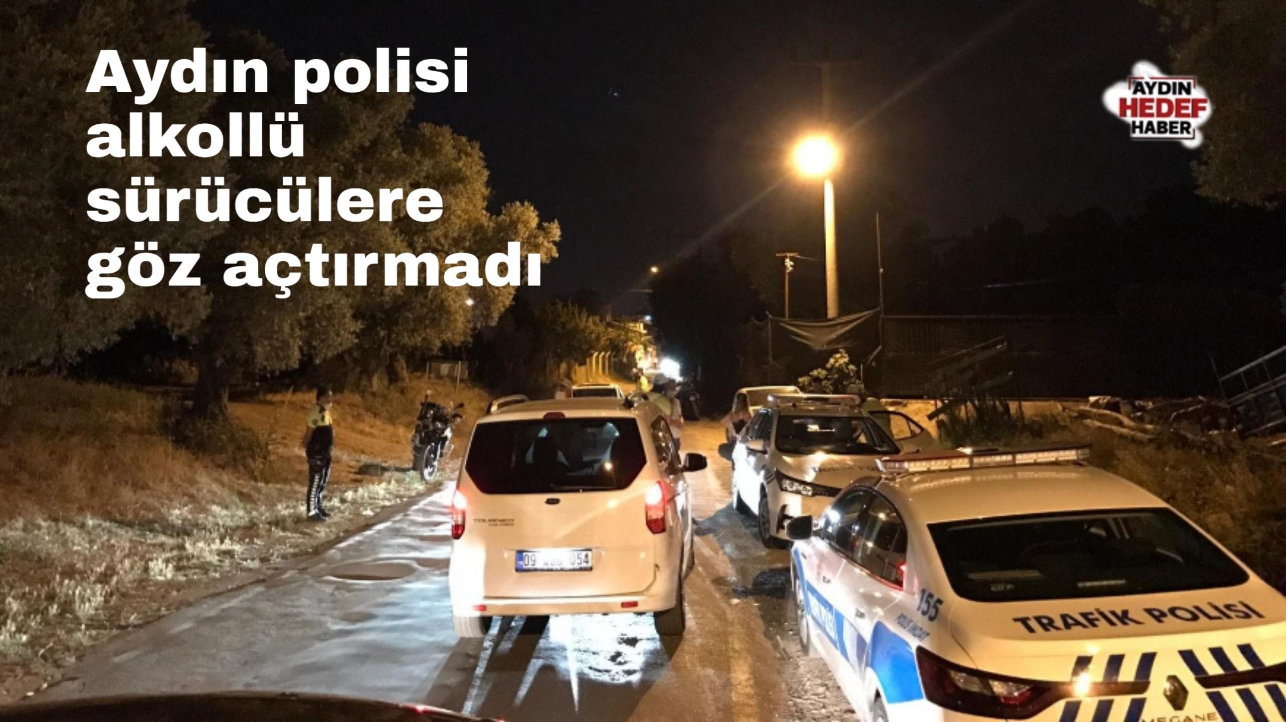 Aydın polisi alkollü sürücülere göz açtırmadı