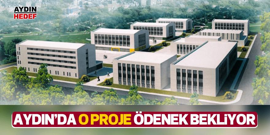 Aydın'da o proje ödenek bekliyor