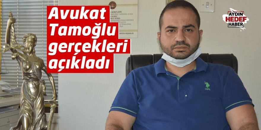 Avukat Tamoğlu, gerçekleri açıkladı