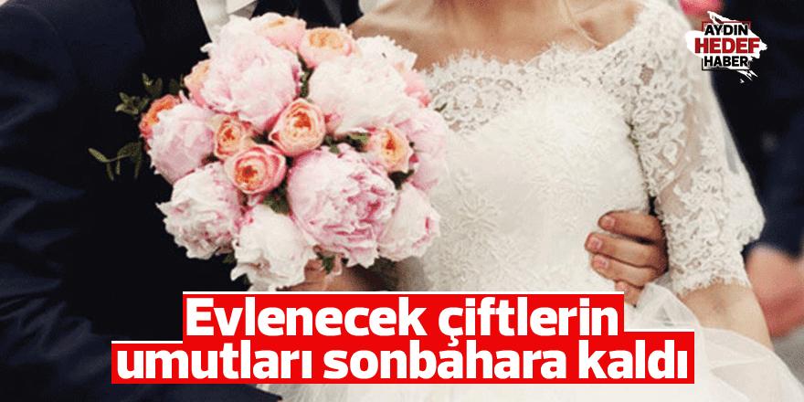 Evlenecek çiftlerin umutları sonbahara kaldı