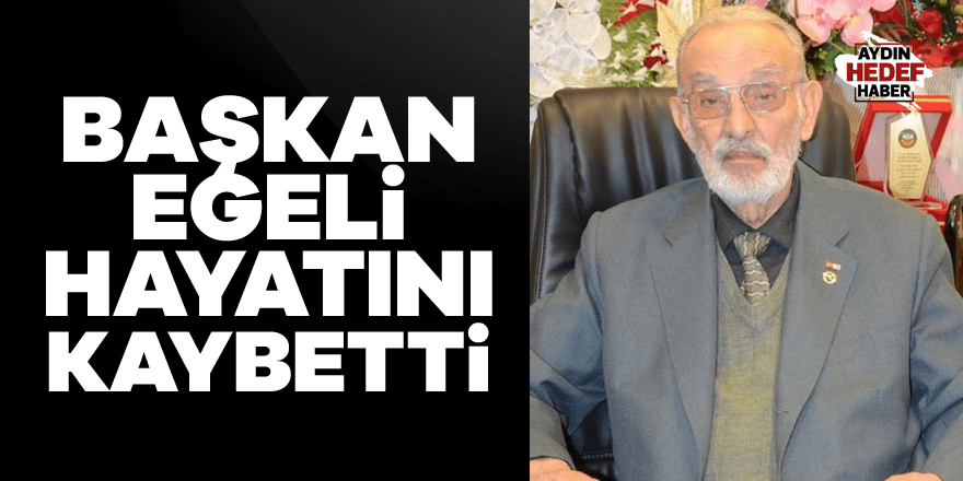 Başkan Egeli hayatını kaybetti