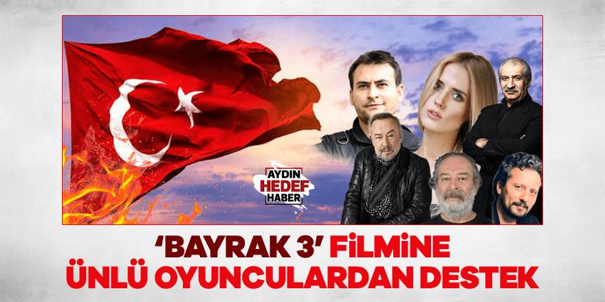 'Bayrak 3' filmine ünlü oyunculardan destek