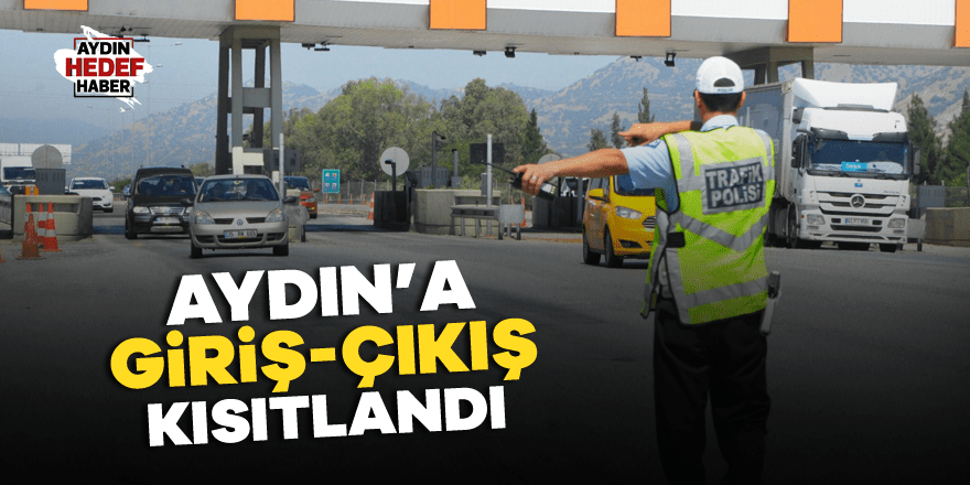 Aydın'da giriş - çıkış kısıtlandı