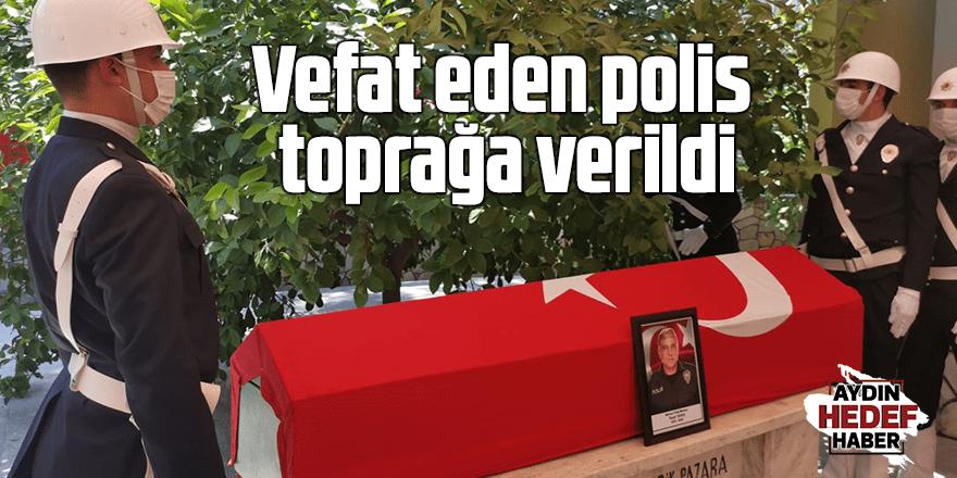 Vefat eden polis toprağa verildi