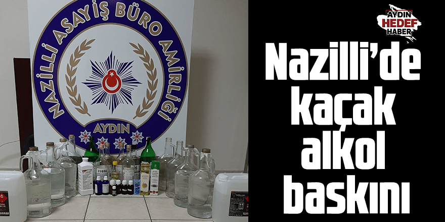 Nazilli'de kaçak alkol baskını