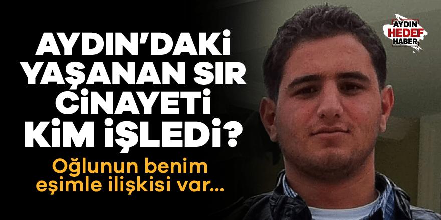 Aydın'daki sır cinayeti kim işledi?