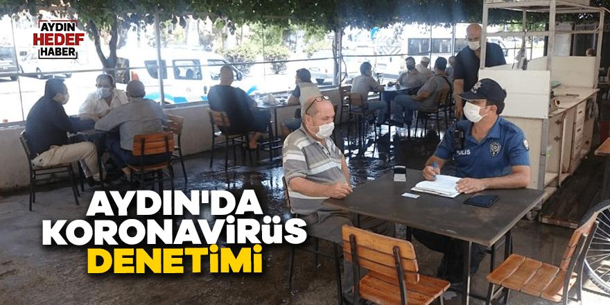 Aydın'da koronavirüs denetimi yapıldı