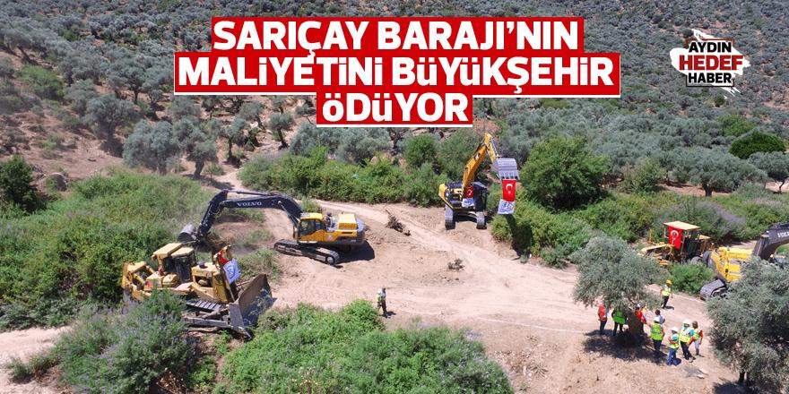 Sarıçay Barajı'nın maliyetini Büyükşehir ödüyor