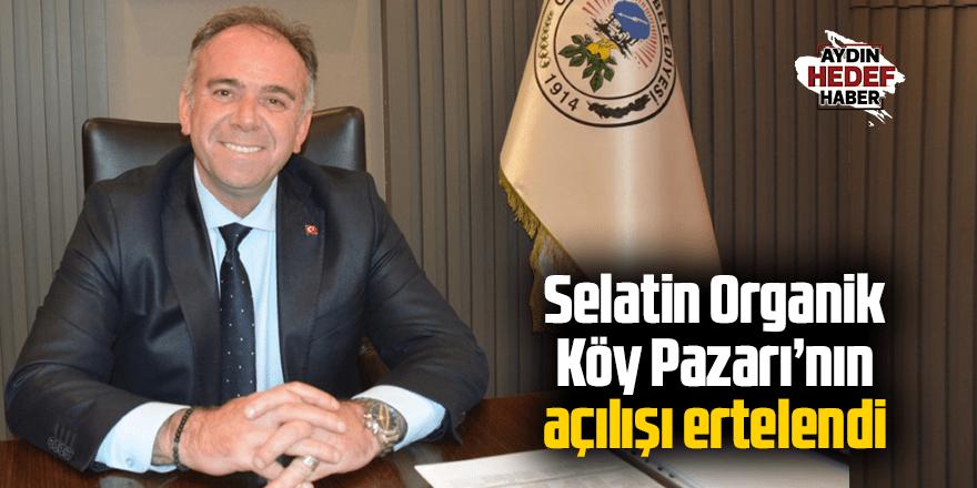 Selatin Organik Köy Pazarının açılışı ertelendi