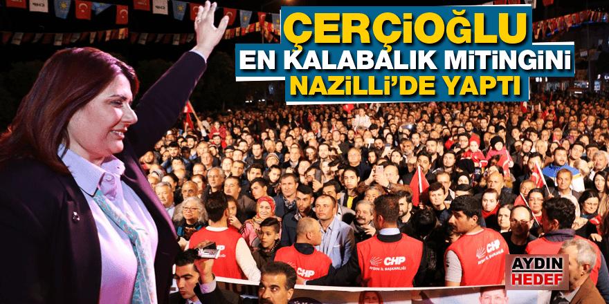 Çerçioğlu en kalabalık mitingini Nazilli'de yaptı