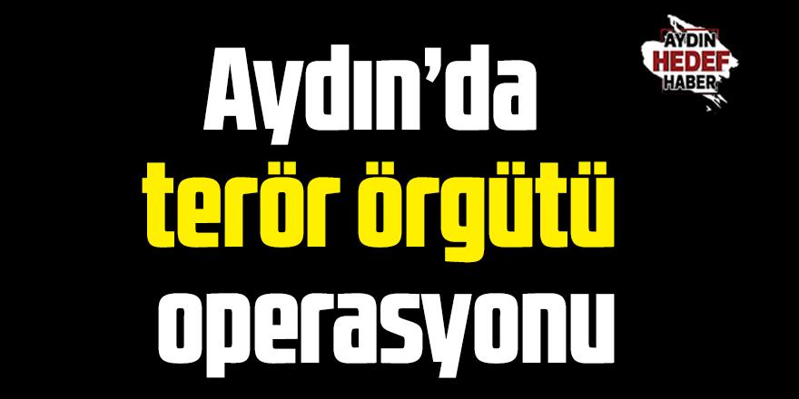 Aydın'da terör örgütü operasyonu