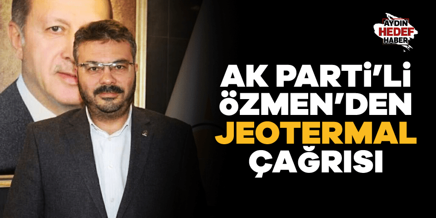 AK Parti'li Özmen'den Jeotermal Çağrısı