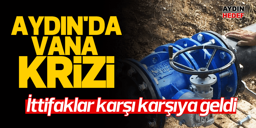 Aydın'da vana krizi