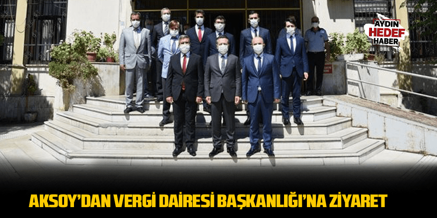Aksoy'dan Vergi Dairesi Başkanlığı'na ziyaret