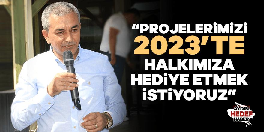 """""""2023'te halkımıza hediye etmek istiyoruz"""""""