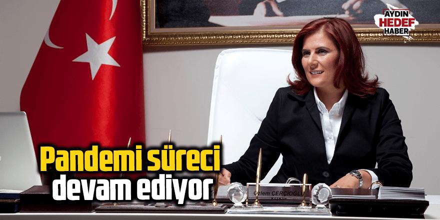 Çerçioğlu; Pandemi süreci devam ediyor